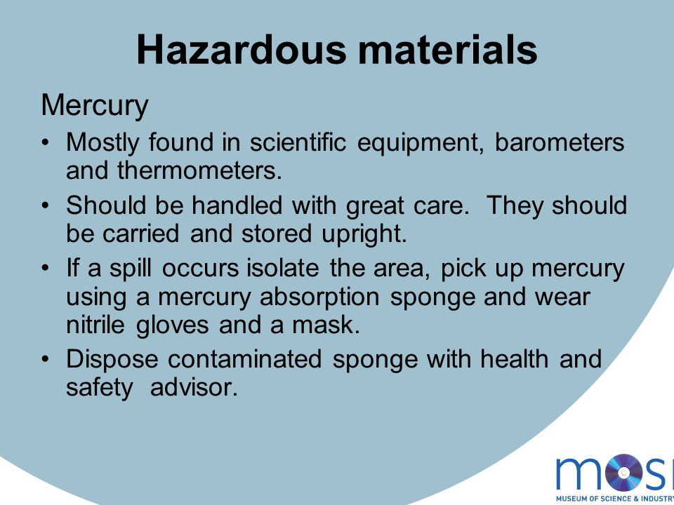 Hazardous materials Mercury Mostly found in scientific equipment, barometers and thermometers.