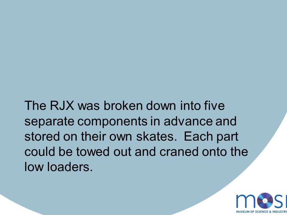 The RJX was broken down into five separate components in advance and stored on their own skates.