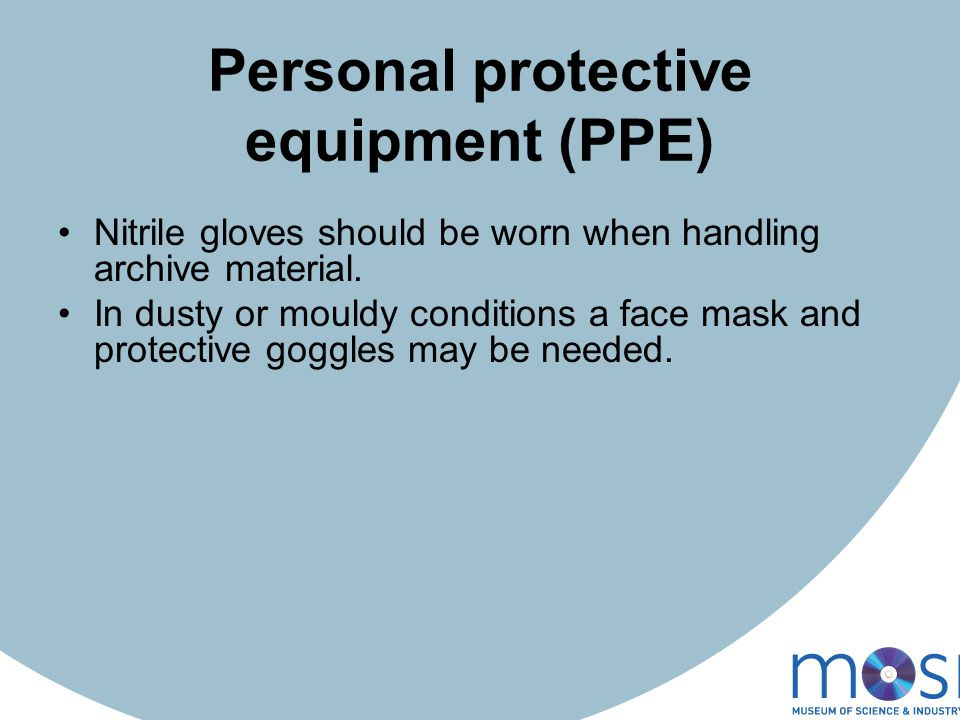 Personal protective equipment (PPE) Nitrile gloves should be worn when handling archive material.