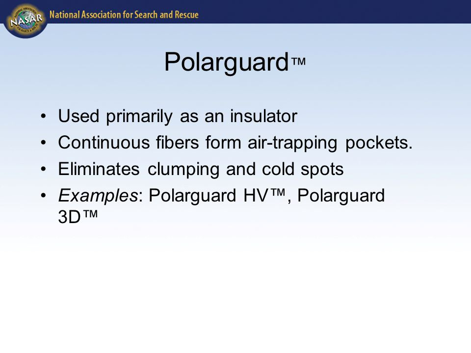 Polarguard ™ Used primarily as an insulator Continuous fibers form air-trapping pockets.