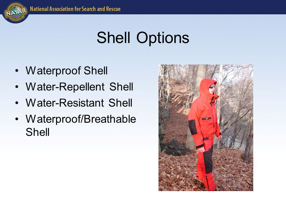 Shell Options Waterproof Shell Water-Repellent Shell Water-Resistant Shell Waterproof/Breathable Shell