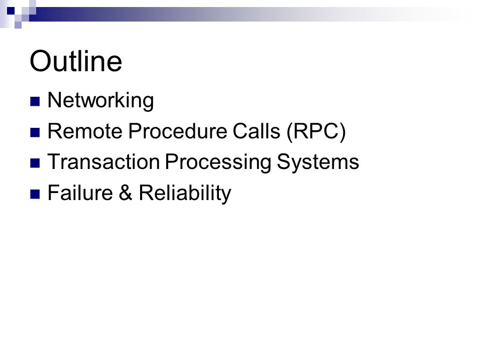 Outline Networking Remote Procedure Calls (RPC) Transaction Processing Systems Failure & Reliability