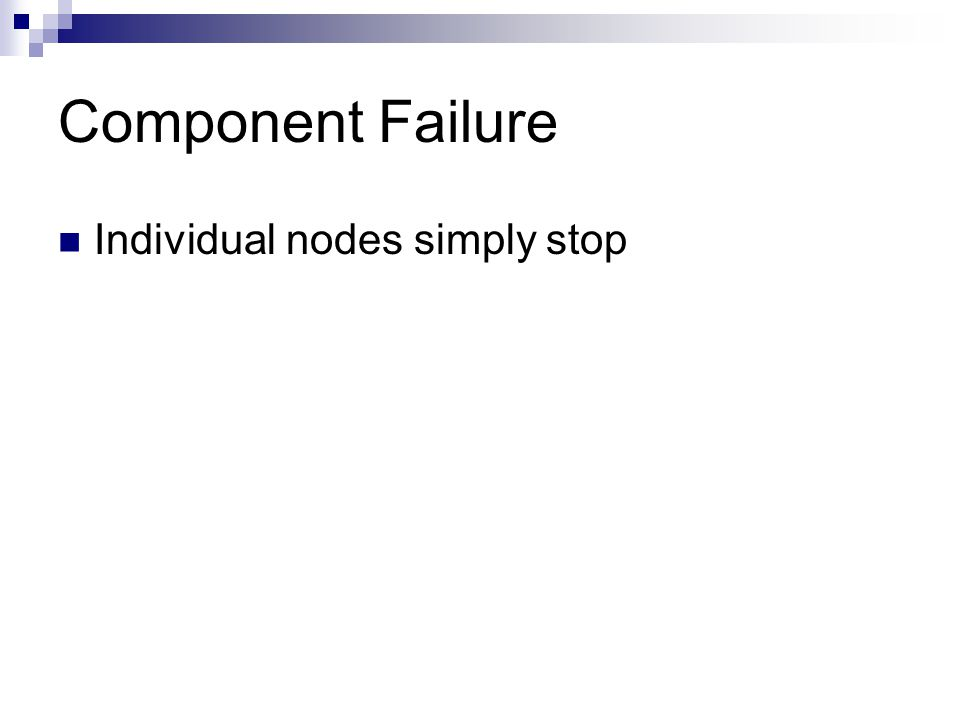 Component Failure Individual nodes simply stop
