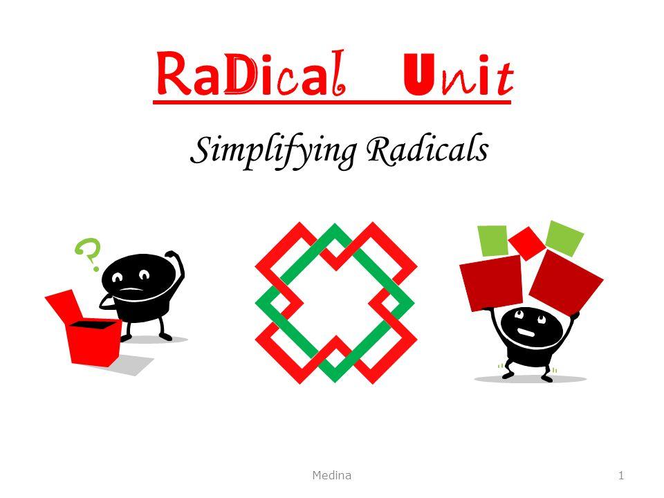 R a d i c a l U n i t Simplifying Radicals Medina1