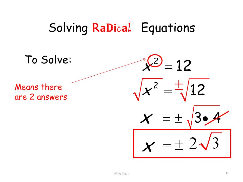 Solving R a d i c a l Equations Medina9 To Solve: Means there are 2 answers