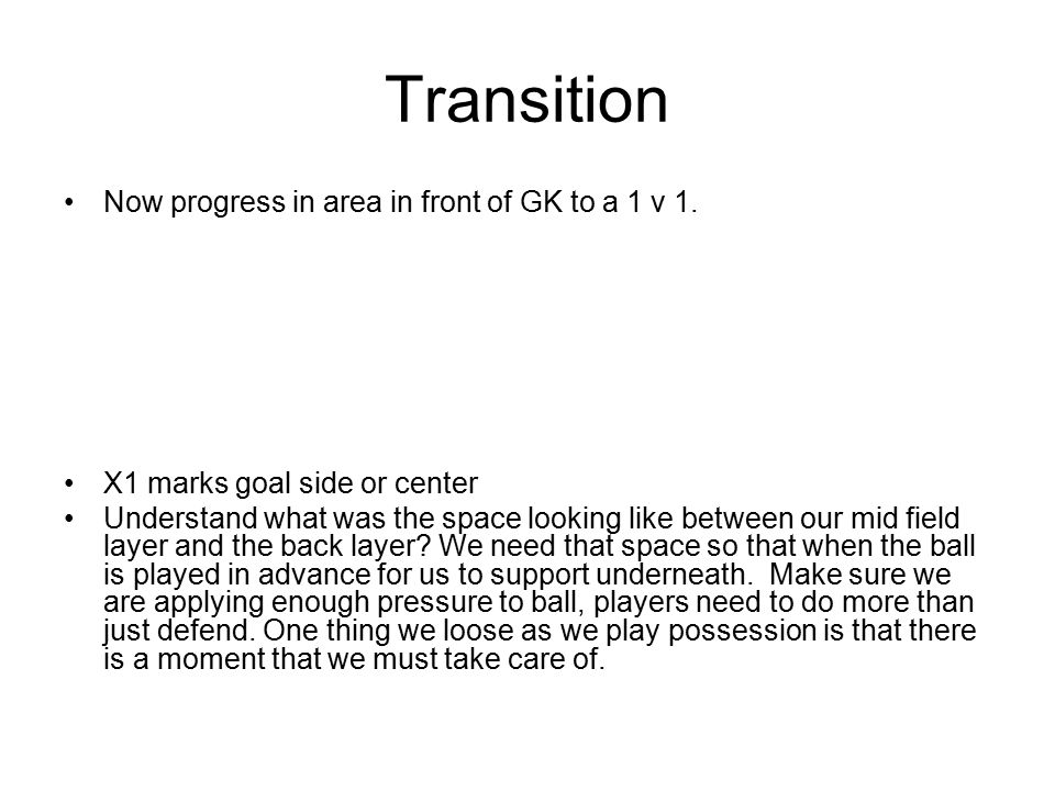 Transition Now progress in area in front of GK to a 1 v 1.