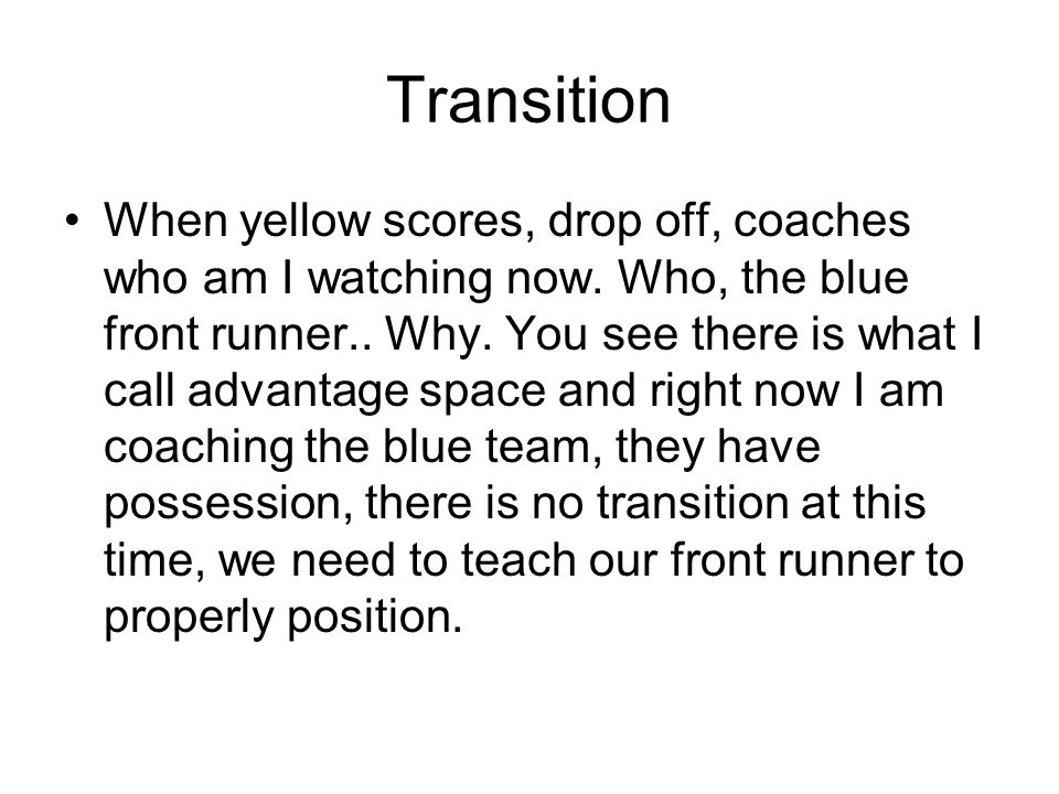 Transition When yellow scores, drop off, coaches who am I watching now.
