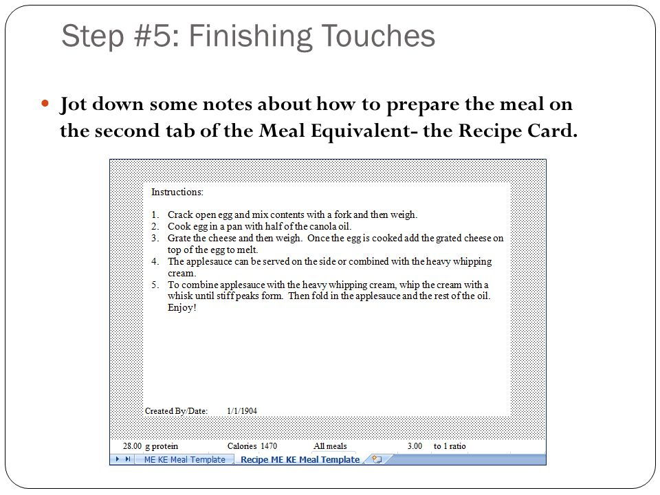 Step #5: Finishing Touches Jot down some notes about how to prepare the meal on the second tab of the Meal Equivalent- the Recipe Card.
