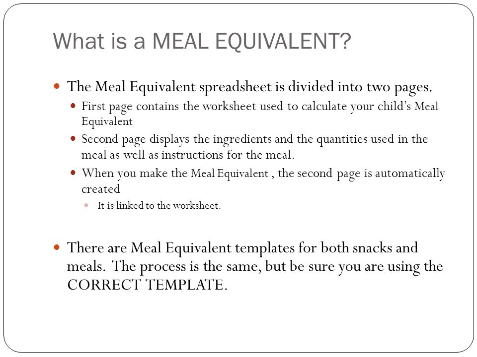 What is a MEAL EQUIVALENT? The Meal Equivalent spreadsheet is divided into two pages. First page contains the worksheet used to calculate your child's