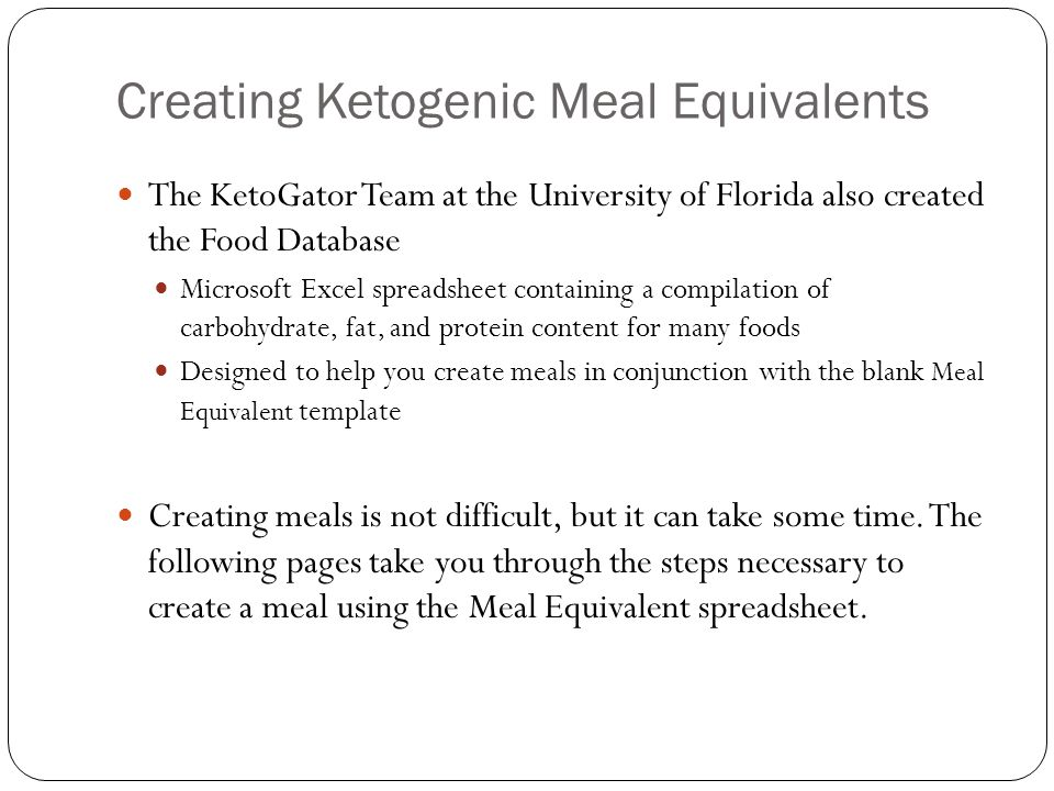 Creating Ketogenic Meal Equivalents The KetoGator Team at the University of Florida also created the Food Database Microsoft Excel spreadsheet contain
