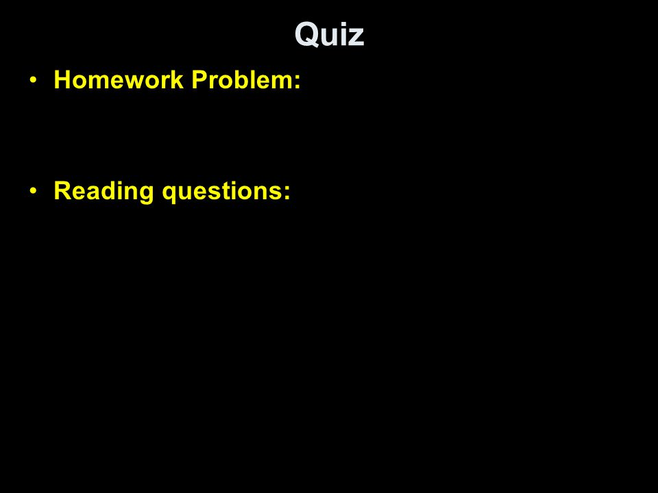 Quiz Homework Problem: Reading questions: