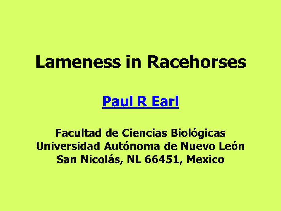 Lameness in Racehorses Paul R Earl Facultad de Ciencias Biológicas Universidad Autónoma de Nuevo León San Nicolás, NL 66451, Mexico Paul R Earl