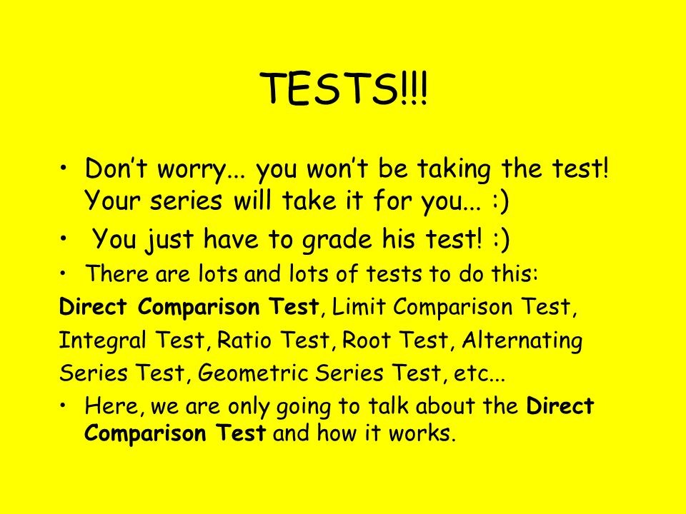 TESTS!!! Don't worry... you won't be taking the test! Your series will take it for you... :) You just have to grade his test! :) There are lots and lo