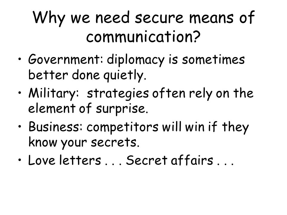 Why we need secure means of communication. Government: diplomacy is sometimes better done quietly.