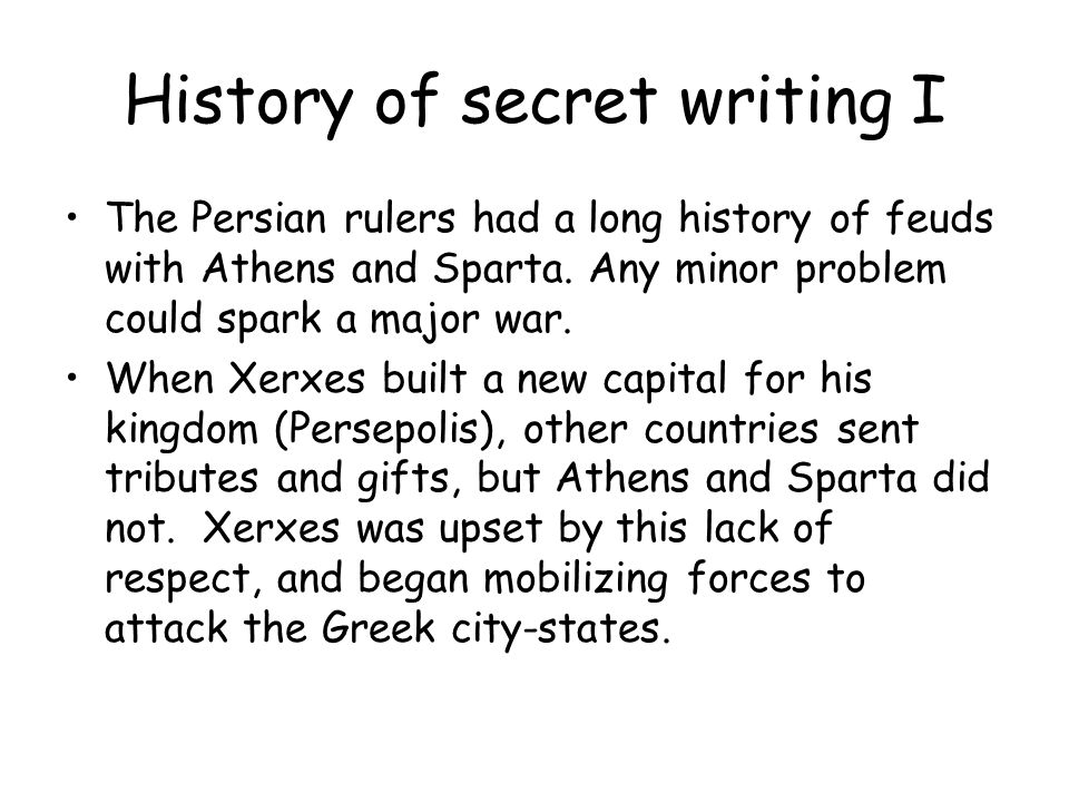 History of secret writing I The Persian rulers had a long history of feuds with Athens and Sparta.