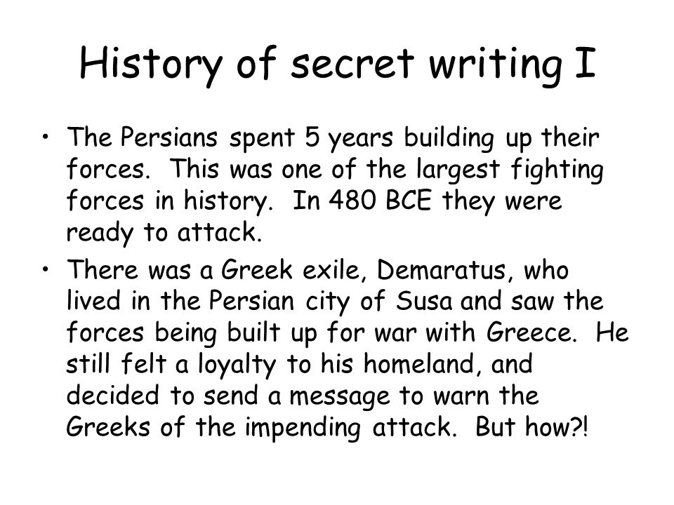 History of secret writing I The Persians spent 5 years building up their forces.