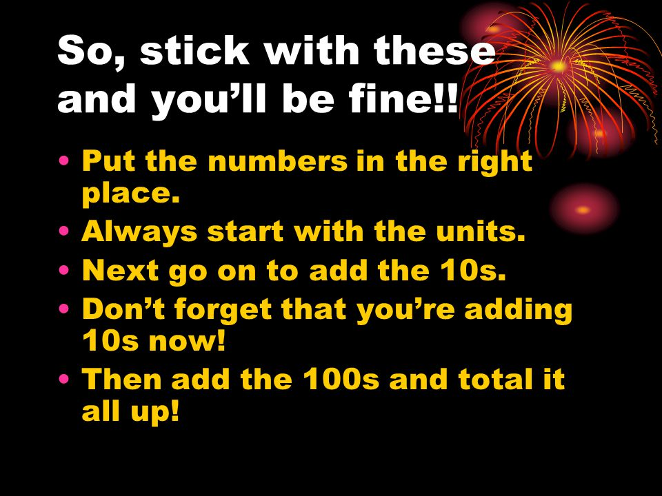 So, stick with these and you'll be fine!. Put the numbers in the right place.