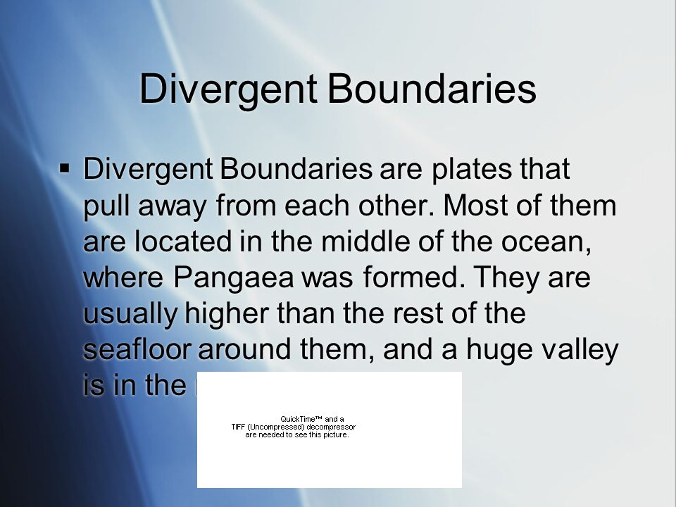 Divergent Boundaries  Divergent Boundaries are plates that pull away from each other.
