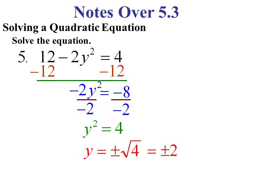 Notes Over 5.3 Solving a Quadratic Equation Solve the equation.