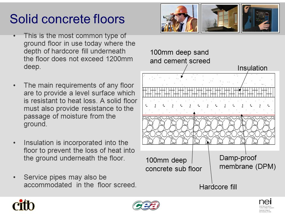 Solid concrete floors This is the most common type of ground floor in use today where the depth of hardcore fill underneath the floor does not exceed