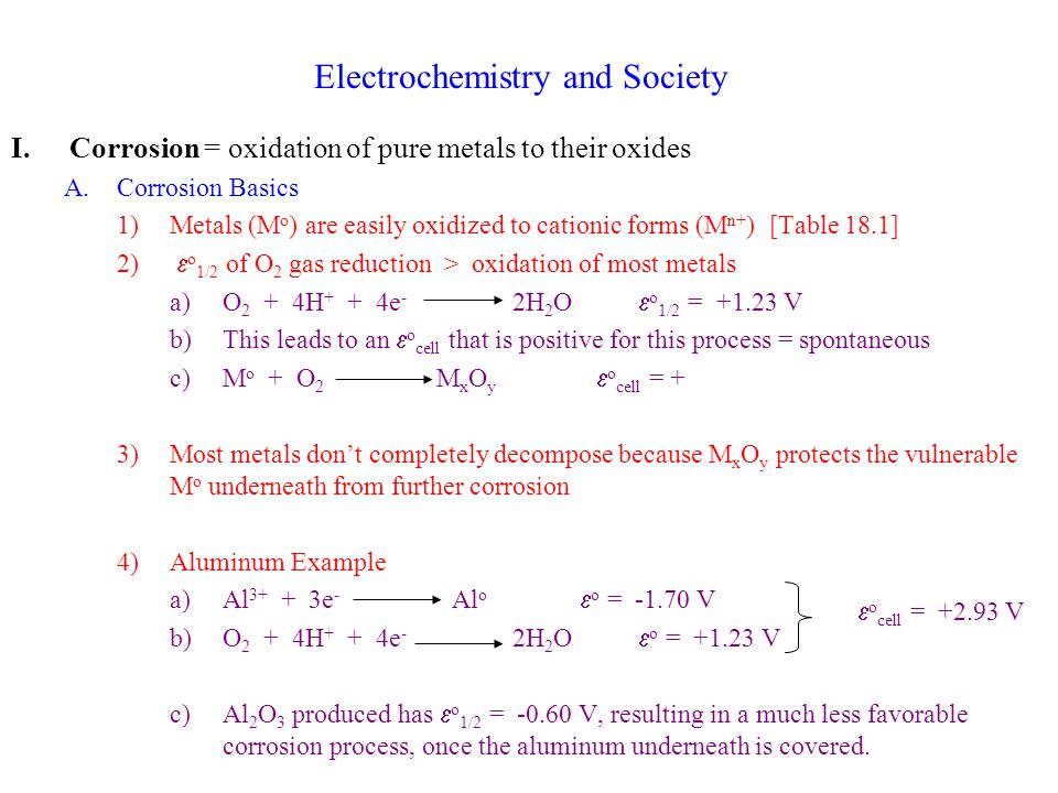 Electrochemistry and Society I.Corrosion = oxidation of pure metals to their oxides A.Corrosion Basics 1)Metals (M o ) are easily oxidized to cationic