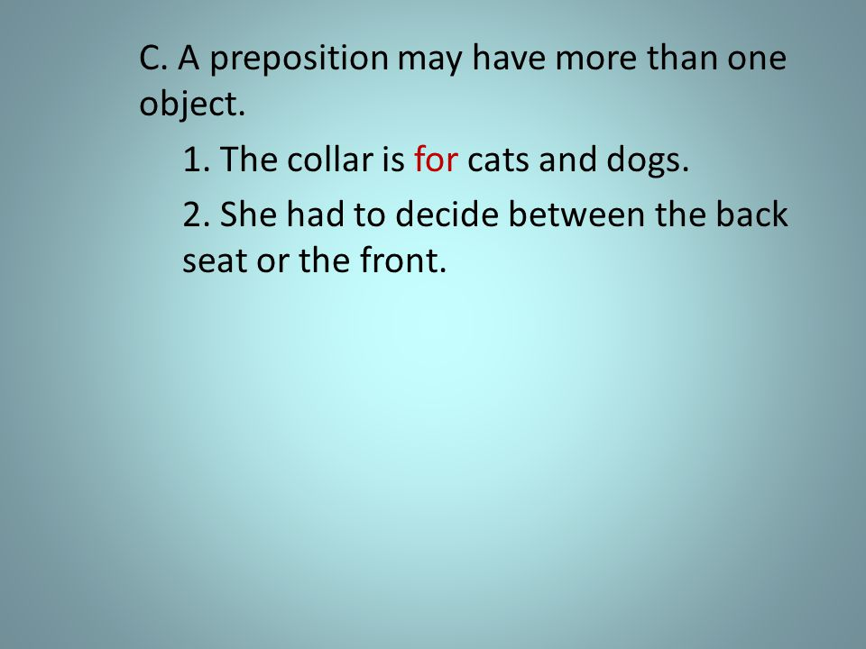 C.A preposition may have more than one object. 1.