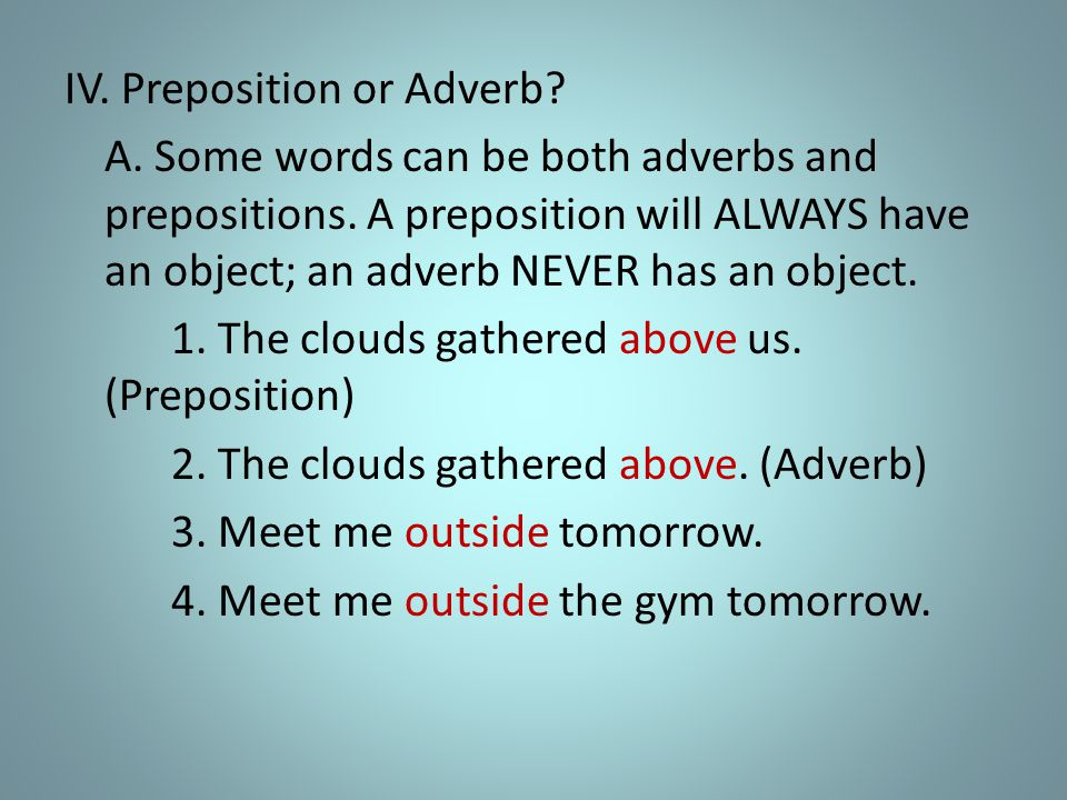 IV. Preposition or Adverb. A. Some words can be both adverbs and prepositions.