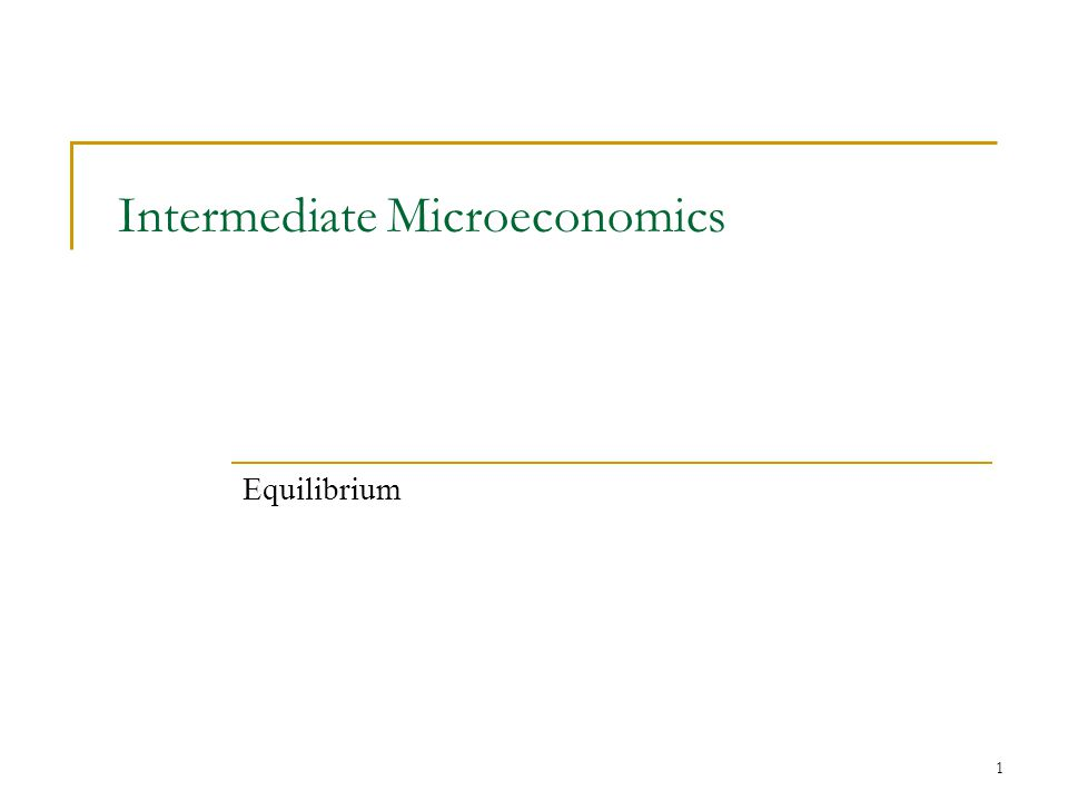 1 Intermediate Microeconomics Equilibrium