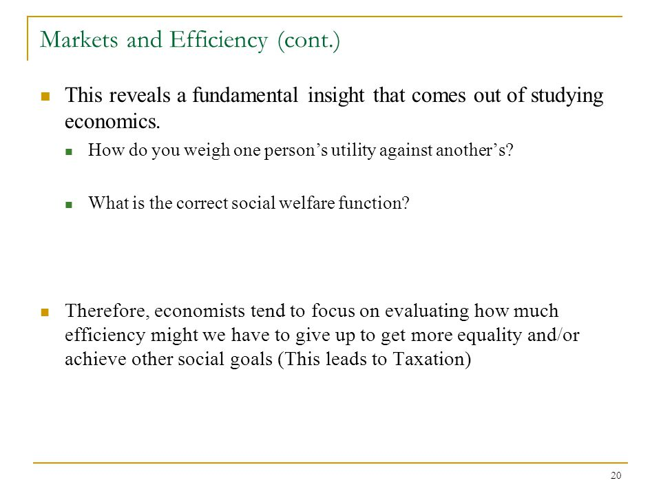 20 Markets and Efficiency (cont.) This reveals a fundamental insight that comes out of studying economics.