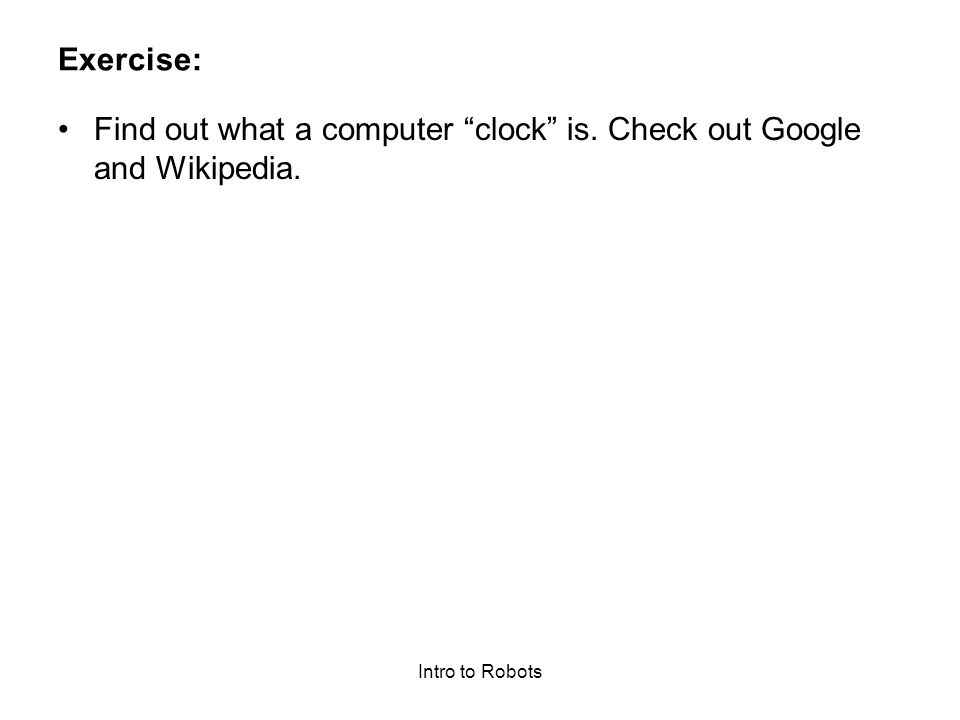 """Intro to Robots Exercise: Find out what a computer """"clock"""" is. Check out Google and Wikipedia."""