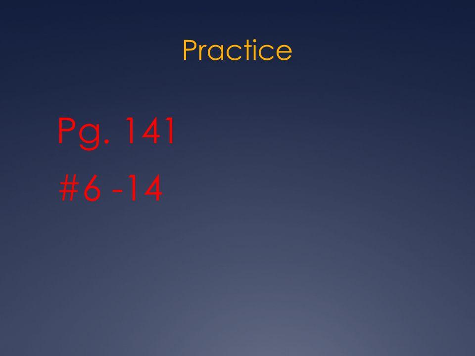 Practice Pg. 141 #6 -14