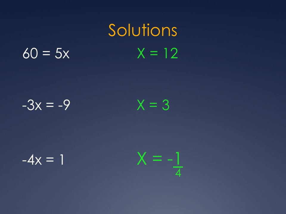 Solutions 60 = 5x X = 12 -3x = -9X = 3 -4x = 1 X = -1 4