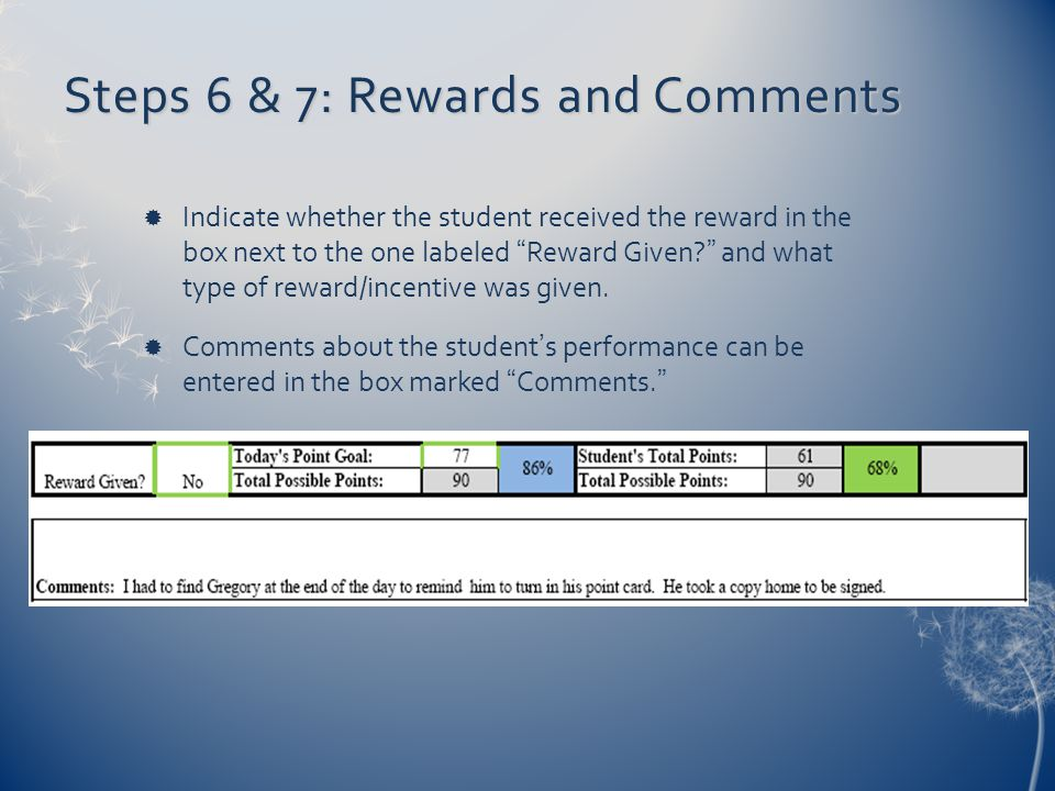 "Steps 6 & 7: Rewards and Comments  Indicate whether the student received the reward in the box next to the one labeled ""Reward Given?"" and what type"