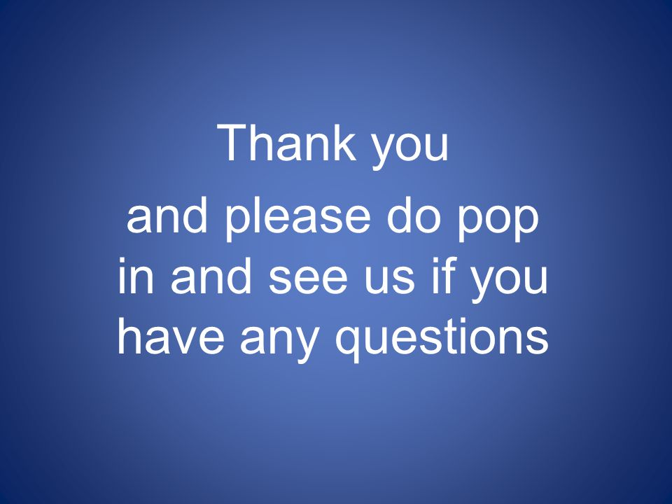 Thank you and please do pop in and see us if you have any questions