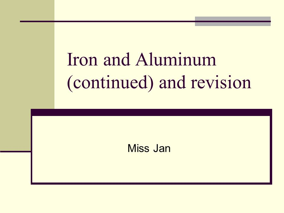 Iron and Aluminum (continued) and revision Miss Jan