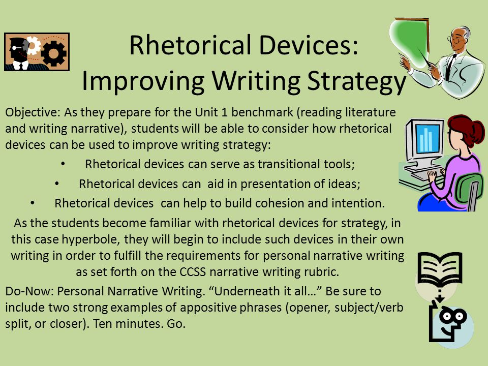 Rhetorical Devices: Improving Writing Strategy Objective: As they prepare for the Unit 1 benchmark (reading literature and writing narrative), student