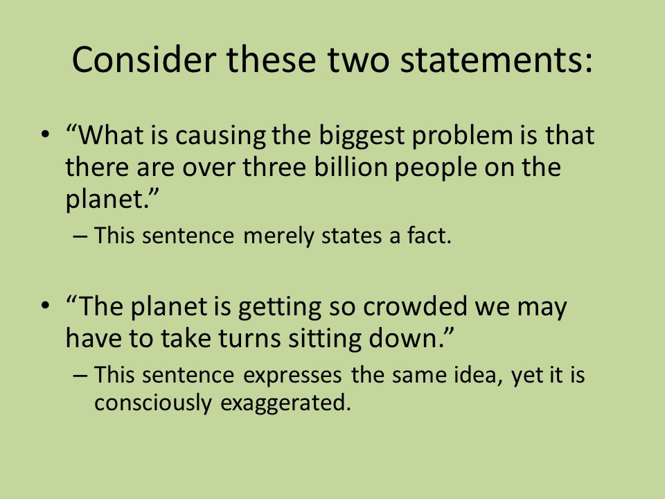 """Consider these two statements: """"What is causing the biggest problem is that there are over three billion people on the planet."""" – This sentence merely"""
