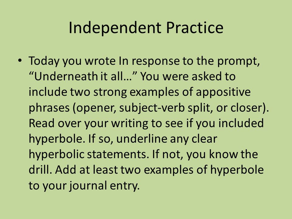 """Independent Practice Today you wrote In response to the prompt, """"Underneath it all…"""" You were asked to include two strong examples of appositive phras"""