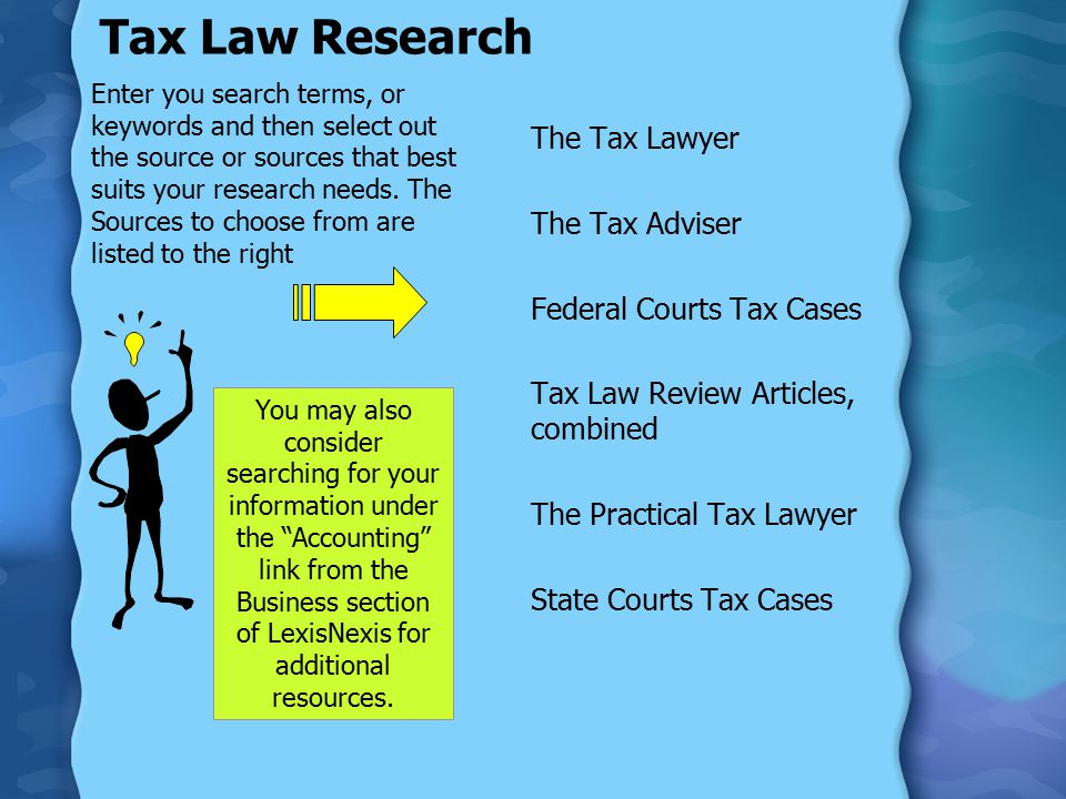 Tax Law Research Enter you search terms, or keywords and then select out the source or sources that best suits your research needs.
