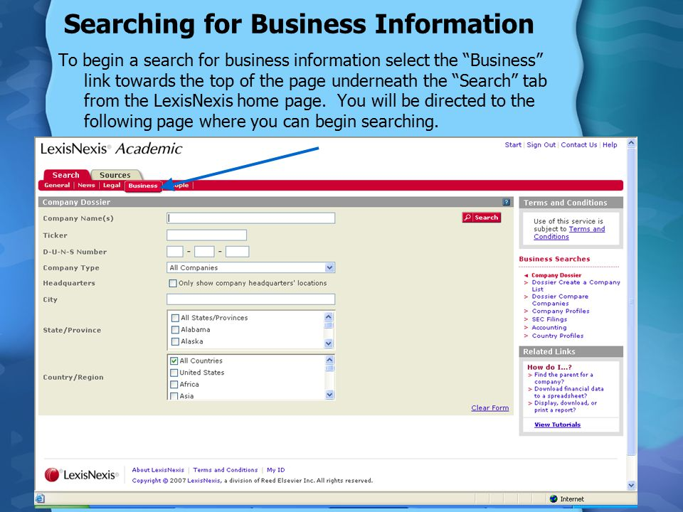 Searching for Business Information To begin a search for business information select the Business link towards the top of the page underneath the Search tab from the LexisNexis home page.