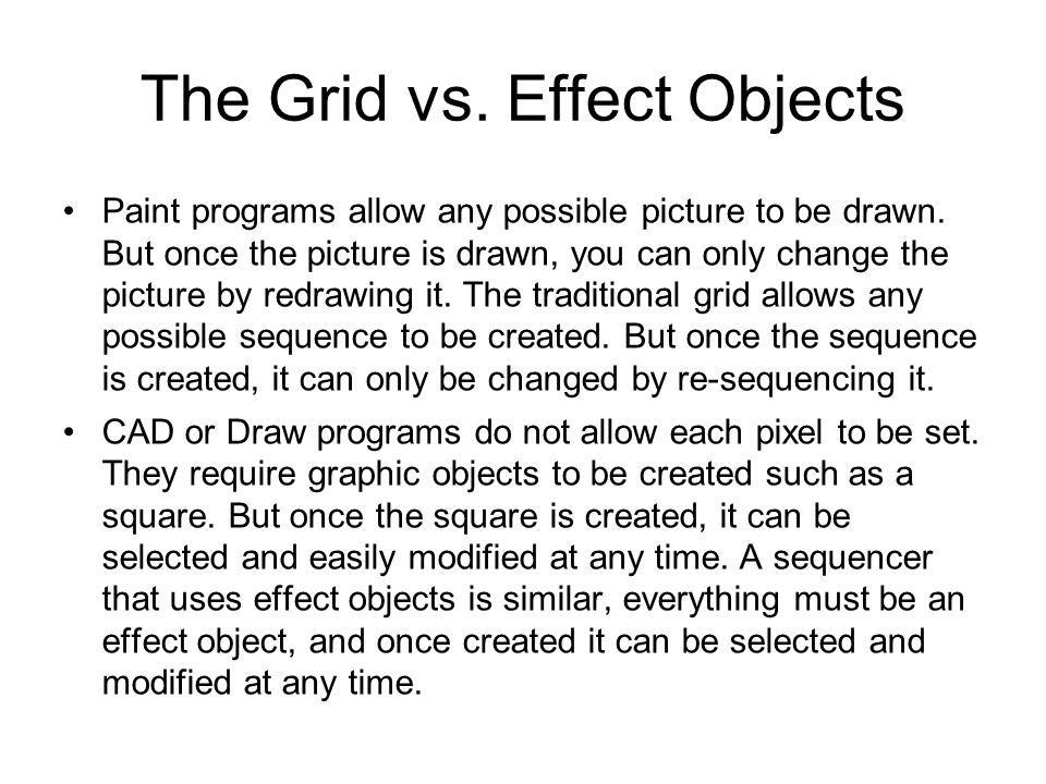 The Grid vs.Effect Objects Paint programs allow any possible picture to be drawn.