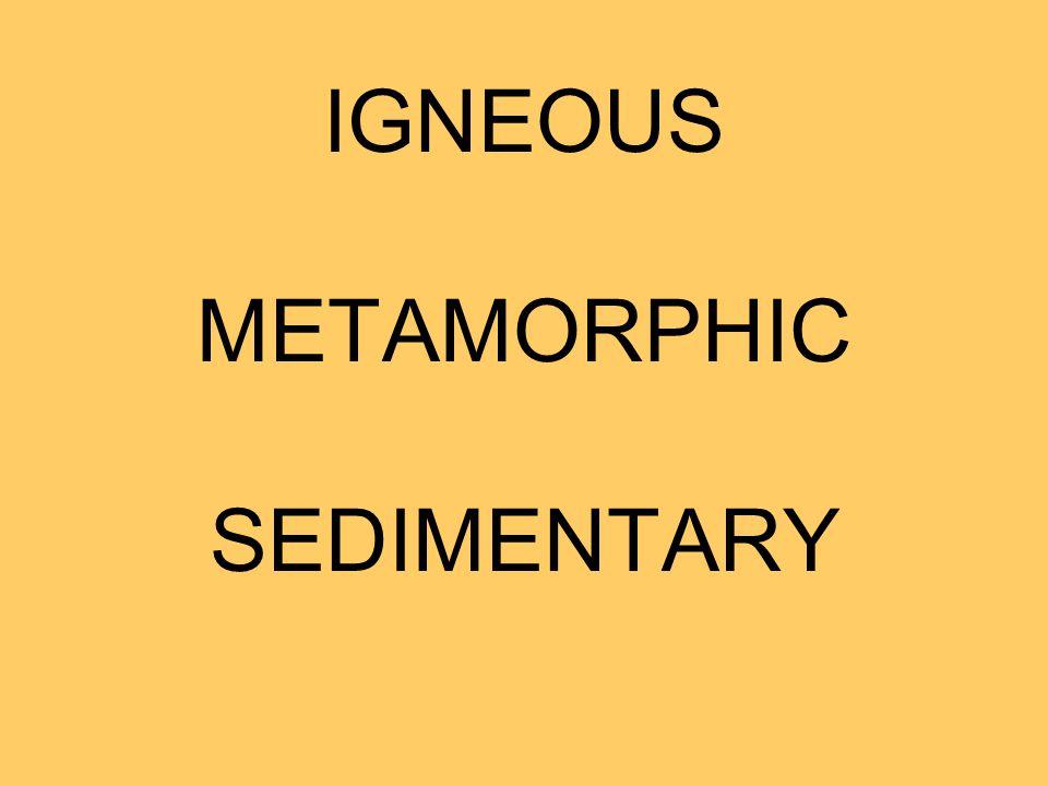 IGNEOUS METAMORPHIC SEDIMENTARY