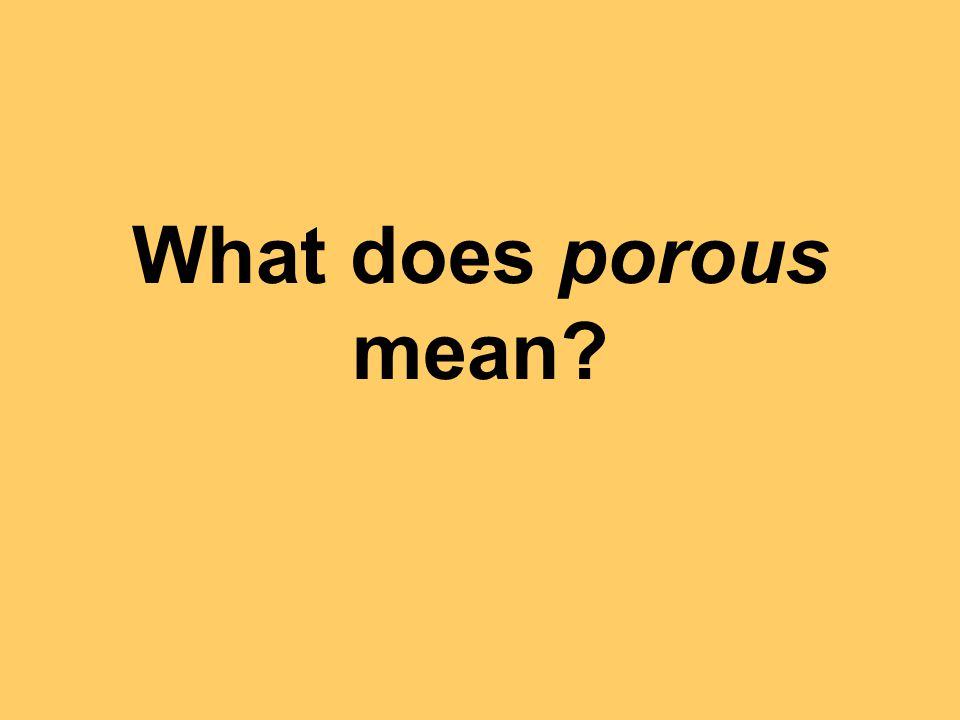 What does porous mean?