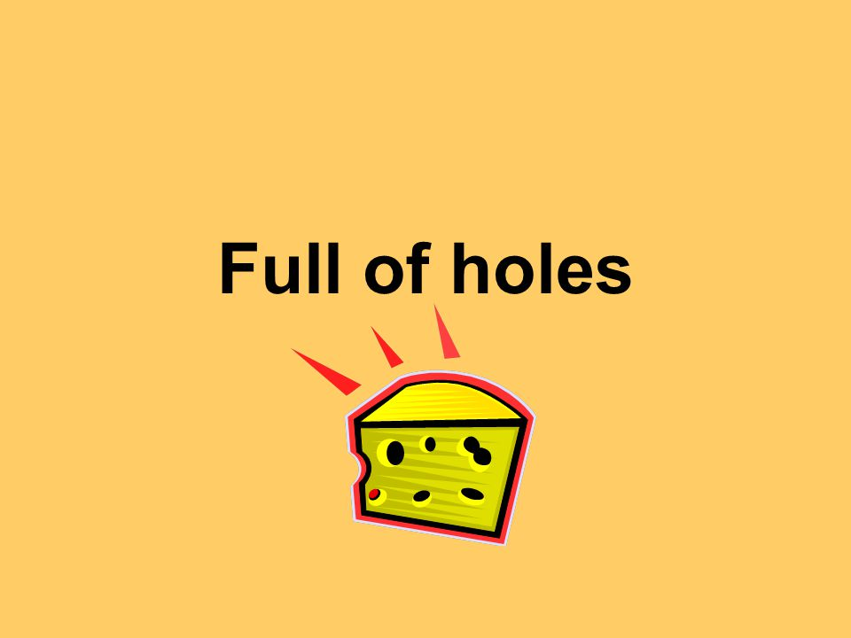 Full of holes