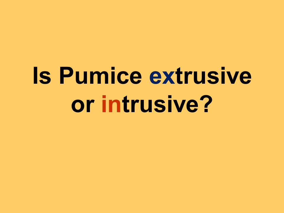 Is Pumice extrusive or intrusive?