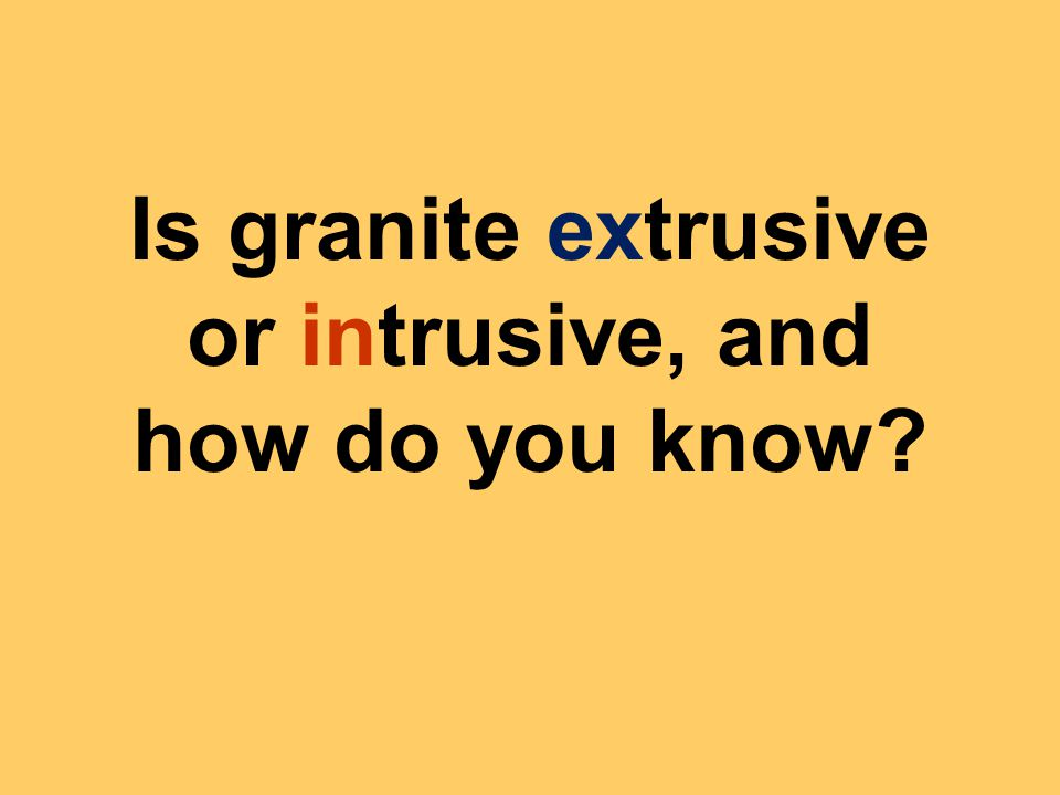Is granite extrusive or intrusive, and how do you know?