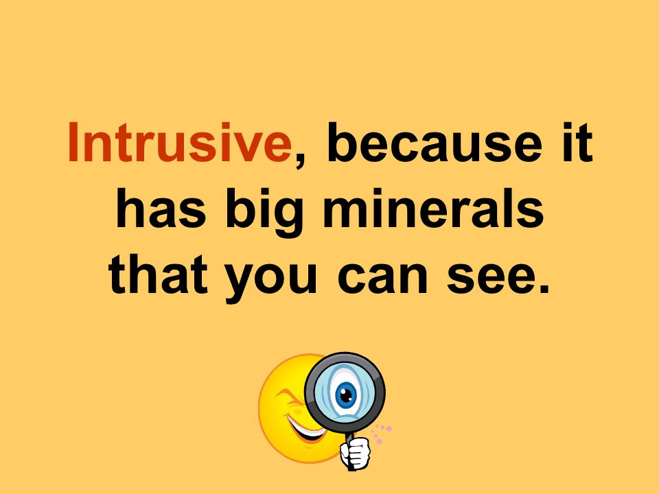 Intrusive, because it has big minerals that you can see.