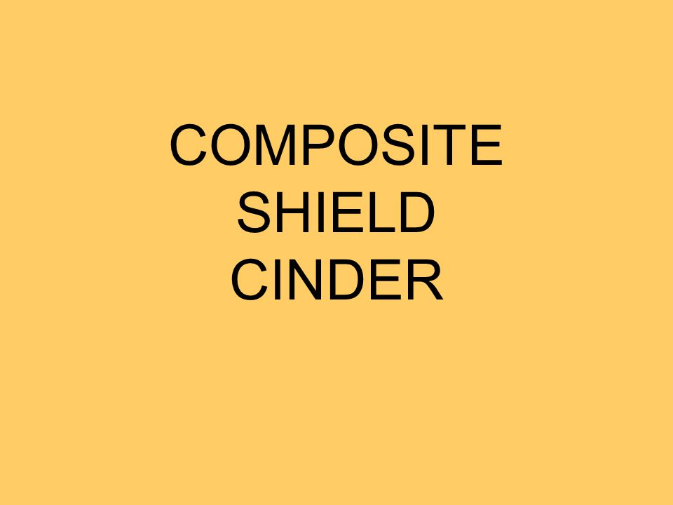 COMPOSITE SHIELD CINDER