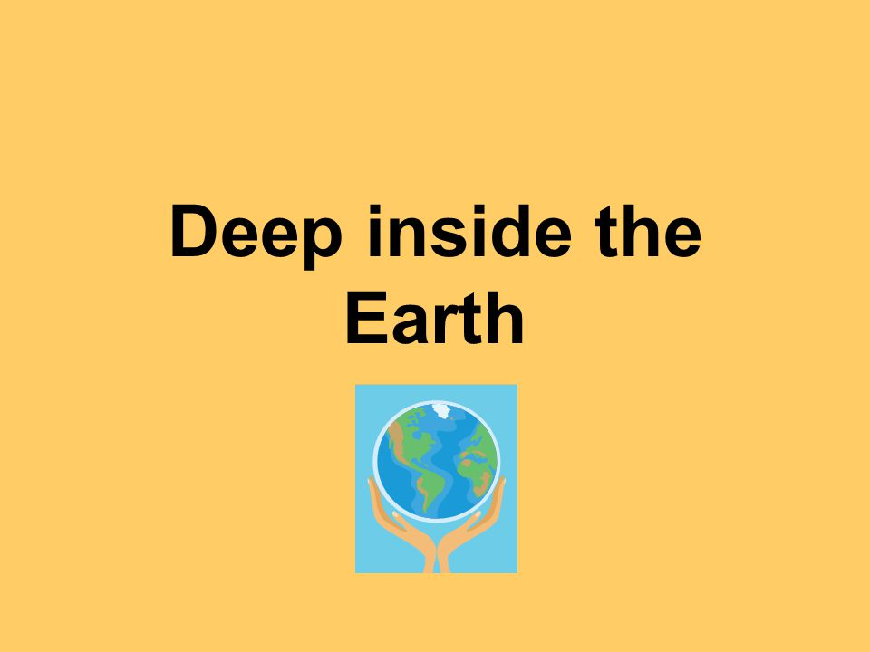 Deep inside the Earth