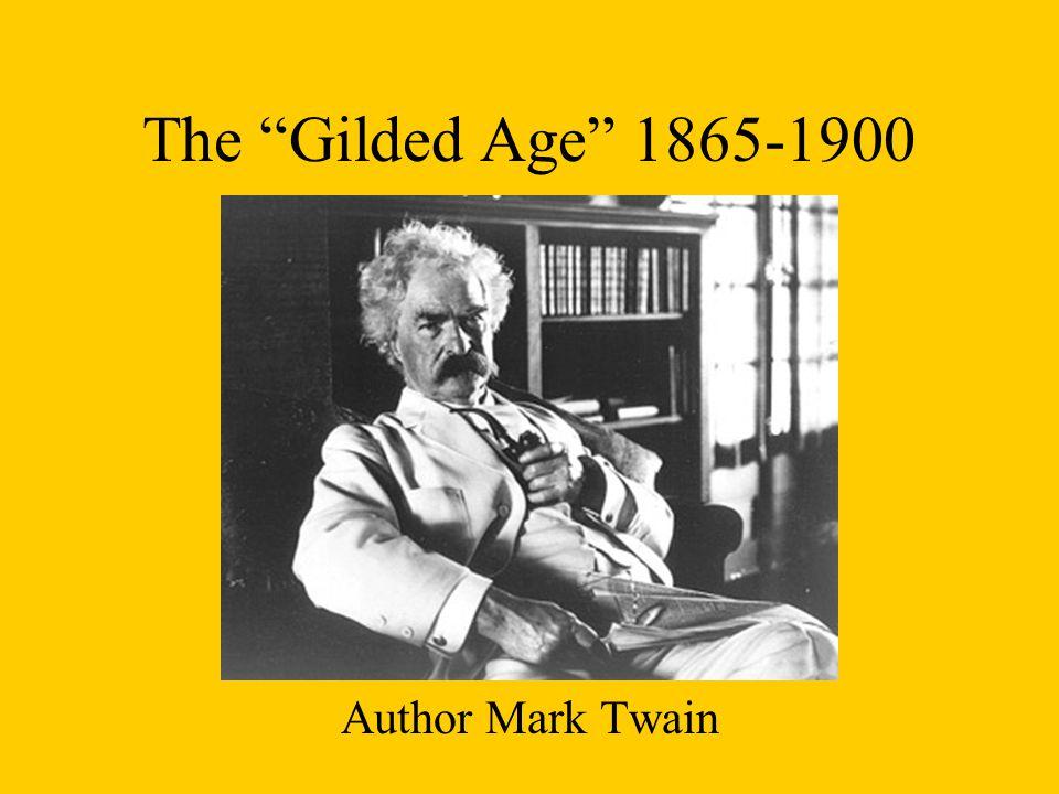 The Gilded Age 1865-1900 Author Mark Twain